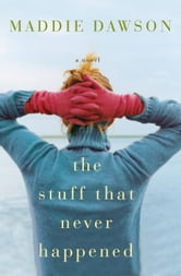 The Stuff That Never Happened ebook by Maddie Dawson