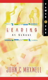 PowerPak Collection Series: Leading at School - Leading at School ebook by John C. Maxwell