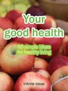 Your good health ebook by Infinite Ideas