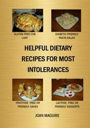 Helpful Dietary Recipes For Most Intolerances ebook by Joan Maguire