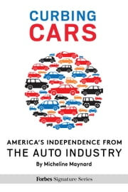 Curbing Cars: America's Independence From The Auto Industry ebook by Micheline Maynard