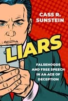 Liars - Falsehoods and Free Speech in an Age of Deception ebook by Cass R. Sunstein