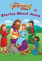 The Beginner's Bible Stories About Jesus ebook by Zondervan