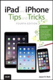 iPad and iPhone Tips and Tricks (covers iPhones and iPads running iOS 8) ebook by Jason R. Rich