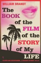 The Book Of The Film Of The Story Of My Life ebook by William Brandt