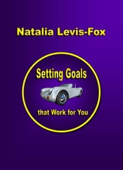 Setting Goals That Work For You ebook by Natalia Levis-Fox