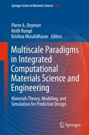 Multiscale Paradigms in Integrated Computational Materials Science and Engineering - Materials Theory, Modeling, and Simulation for Predictive Design ebook by Pierre Deymier, Keith Runge, Krishna Muralidharan