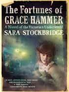 The Fortunes of Grace Hammer: A Novel of the Victorian Underworld ebook by Sara Stockbridge