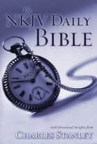 The NKJV Daily Bible - Devotional Insights from Charles F. Stanley ebook by