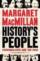 History's People - Personalities and the Past ebook by Professor Margaret MacMillan