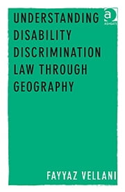 Understanding Disability Discrimination Law through Geography ebook by Dr Fayyaz Vellani
