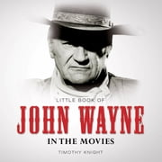 John Wayne: In the Movies ebook by Timothy Knight