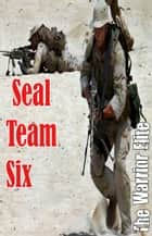 Seal Team Six: The Warrior Elite ebook by Anonymous