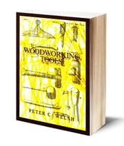 Woodworking Tools (Illustrated) ebook by Peter C. Welsh