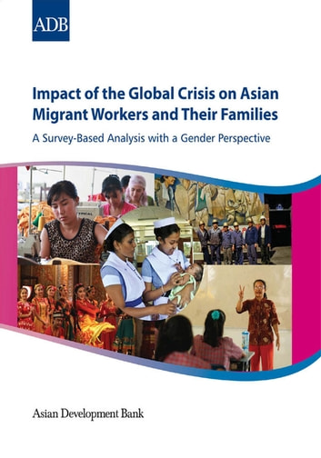 Impact of Global Crisis on Migrant Workers and Families - A Survey-Based Analysis with a Gender Perspective ebook by Asian Development Bank