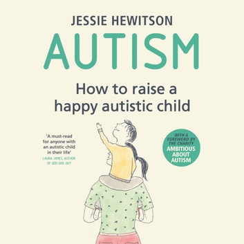 Autism - How to raise a happy autistic child audiobook by Jessie Hewitson