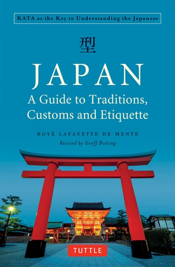 Japan: A Guide to Traditions, Customs and Etiquette - Kata as the Key to Understanding the Japanese ebook by Boye Lafayette De Mente,Geoff Botting