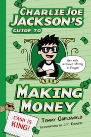 Charlie Joe Jackson's Guide to Making Money ebook by Tommy Greenwald,J.  P. Coovert