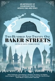 Two Hundred and Twenty-One Baker Streets ebook by David Thomas Moore,Adrian Tchaikovsky,Guy Adams
