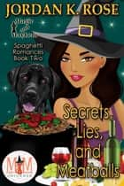 Secrets Lies, and Meatballs: Magic and Mayhem Universe - Spaghetti Romances, #2 ebook by Jordan K. Rose