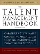 The Talent Management Handbook, Second Edition: Creating a Sustainable Competitive Advantage by Selecting, Developing, and Promoting the Best People ebook by Lance A. Berger, Dorothy R. Berger