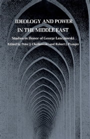 Ideology and Power in the Middle East - Studies in Honor of George Lenczowski ebook by Peter J. Chelkowski,Robert J. Pranger