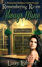 Remembering Raven: Always Mine - A Paranormal Romance Series Prequel ebook by Lacey Edward