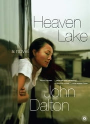 Heaven Lake - A Novel ebook by John Dalton