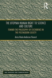 The Utopian Human Right to Science and Culture - Toward the Philosophy of Excendence in the Postmodern Society ebook by Anna Maria Andersen Nawrot