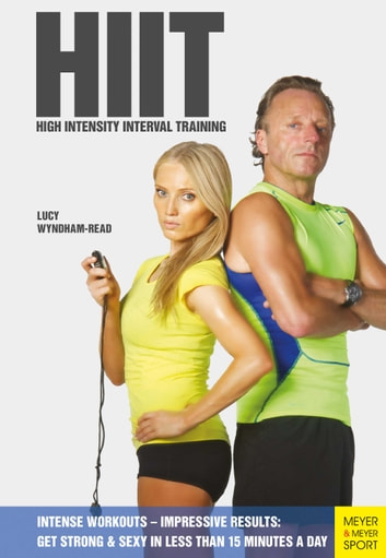 HIT - High Intensity Interval Training - Gt Fit & Sexy in Less Than 15 Minutes A Day ebook by