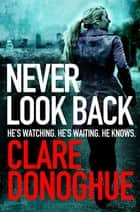 Never Look Back: A DI Mike Lockyer Novel 1 ebook by Clare Donoghue