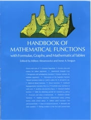 Handbook of Mathematical Functions - with Formulas, Graphs, and Mathematical Tables ebook by