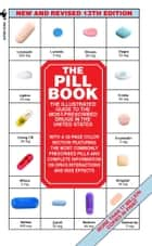 The Pill Book (13th Edition) - The Illustrated Guide To The Most-Prescribed Drugs In The United States ebook by Harold M. Silverman