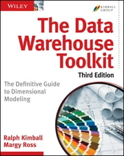 The Data Warehouse Toolkit - The Definitive Guide to Dimensional Modeling ebook by Ralph Kimball, Margy Ross