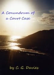 A Conundrum of a Court Case. ebook by C.  Davies