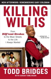 Killing Willis - From Diff'rent Strokes to the Mean Streets to the Life I Always Wanted ebook by Todd Bridges,Sarah Tomlinson