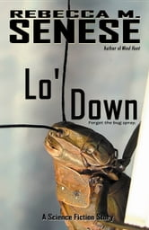 Lo' Down: A Science Fiction Story ebook by Rebecca M. Senese
