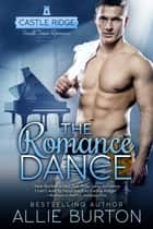 The Romance Dance - A Castle Ridge Small Town Romance ebook by Allie Burton
