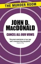 Cancel All Our Vows ebook by John D. MacDonald