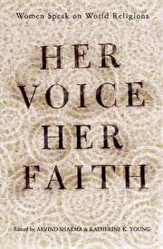 Her Voice, Her Faith - Women Speak On World Religions ebook by Katherine Young,Arvind Sharma