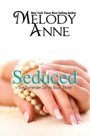 Seduced - Surrender Series - Book Three ebook by Melody Anne