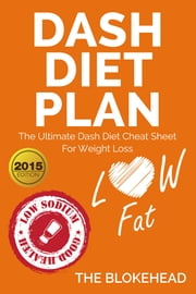 Dash Diet Plan : The Ultimate Dash Diet Cheat Sheet For Weight Loss ebook by The Blokehead