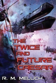 The Twice and Future Caesar - A Novel of the U.S.S. Merrimack ebook by R. M. Meluch
