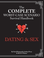 The Complete Worst-Case Scenario Survival Handbook: Dating & Sex ebook by Joshua Piven,David Borgenicht,Ben Winters