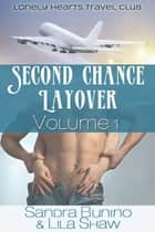 Second Chance Layover: Volume One ebook by Lila Shaw, Sandra Bunino