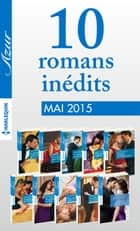 10 romans Azur inédits + 1 gratuit (n°3585 à 3594 - mai 2015) - Harlequin collection Azur ebook by Collectif