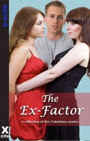 The Ex Factor - A collection of five erotic stories ebook by Sophia Valenti,Alcamia Payne,Katie Lilly,Lynn Lake,Elizabeth Cage