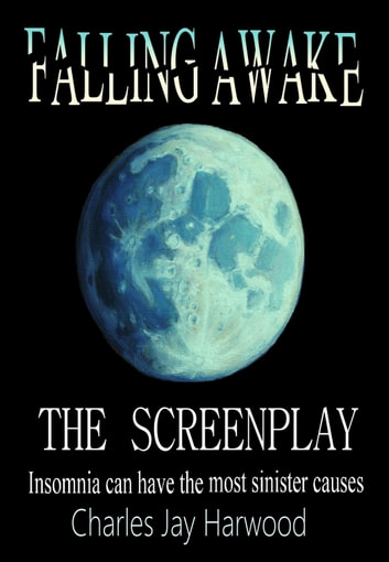 Falling Awake The Screenplay ebook by Charles Jay Harwood