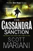The Cassandra Sanction: The most controversial action adventure thriller you'll read this year! (Ben Hope, Book 12) ebook by Scott Mariani