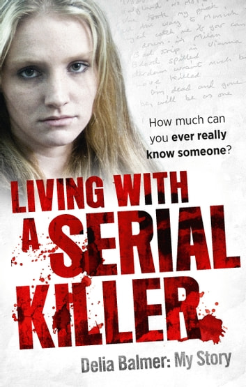 Living With a Serial Killer ebook by Delia Balmer